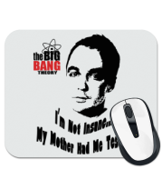 Коврик для мыши The Big Bang Theory. Я не сумасшедший - моя мама меня тестировала