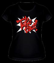 Женская футболка  Take that!
