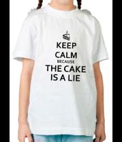 Детская футболка  Keep calm because the cake is a lie