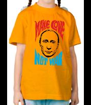 Детская футболка  Make love not war