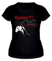 Женская футболка  Кризис! Все под контролем!