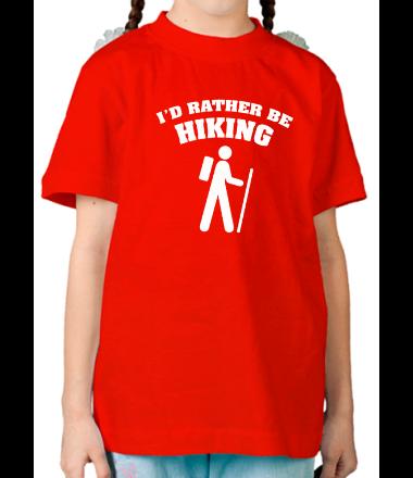 Детская футболка  I'd rather be hiking