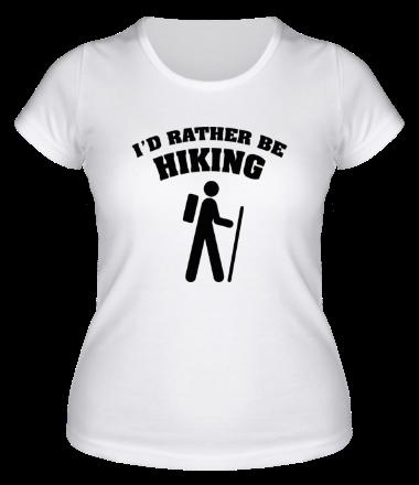 Женская футболка  I'd rather be hiking