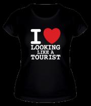 Женская футболка  I Love Looking Like A Tourist
