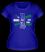 Женская футболка  Need more dnb