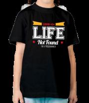 Детская футболка  Ошибка 404. Жизнь не найдена.