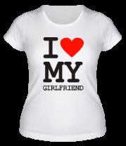 Женская футболка  I love my girlfriend
