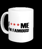 Кружка Fuck me I'm Famous!