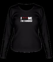 Женская футболка с длинным рукавом Fuck me I'm Famous!