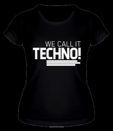 Женская футболка  We call it Techno