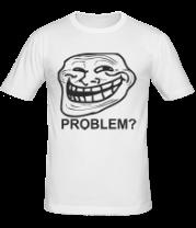 Мужская футболка  Trollface. Problem?