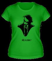 Женская футболка  Why so serious