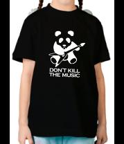 Детская футболка  Don't Kill The Music