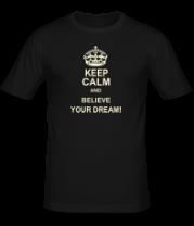Мужская футболка  Keep  calm and believe your dream!