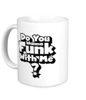 Кружка Do you wanna funk with me