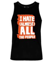 Мужская майка I Hate Almost All The People