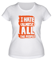 Женская футболка  I Hate Almost All The People